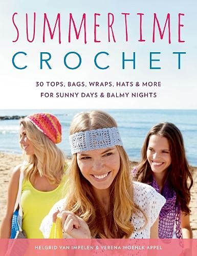 Summertime Crochet: 30 Tops  Bags  Wraps  Hats & More for Sunny Days & Balmy Nights