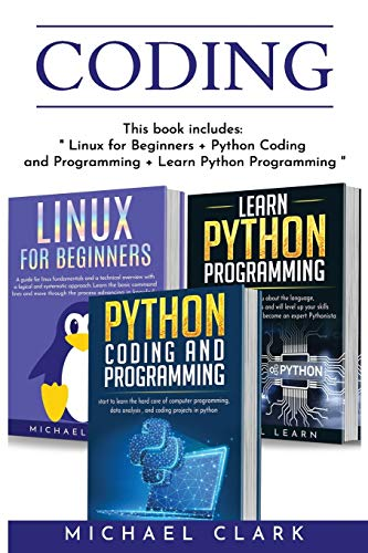 """Coding: this book includes: 'Python Coding and Programming + Linux for Beginners + Learn Python Programming"""""""