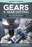Gears and Gear Cutting for Home Machinists (Fox Chapel Publishing) Practical, Hands-On Guide to Designing and Cutting Gears Inexpensively on a Lathe or Milling Machine; Simple, Non-Technical Language