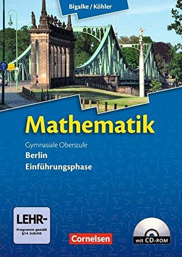 Bigalke/Köhler: Mathematik Sekundarstufe II - Berlin - Neubearbeitung: Einführungsphase - Schülerbuch mit CD-ROM (Bigalke/Köhler: Mathematik / Berlin - Ausgabe 2010)