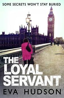 [Eva Hudson]のThe Loyal Servant: A Very British Political Thriller (Angela Tate Investigations Book 1) (English Edition)
