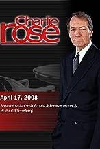 Charlie Rose - Michael Bloomberg / Arnold Schwarzenegger (April 17, 2008)