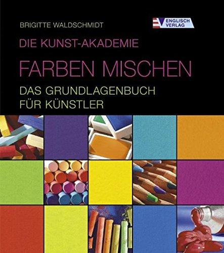 Die Kunst-Akademie. Farben mischen - Das Grundlagenbuch für Künstler