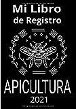 Mi libro de registro apicultura 2021: Sea eficiente en el mantenimiento de sus colmenas, temporada tras temporada, con este Cuaderno del Apicultor Actualizado