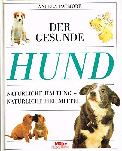 Der gesunde Hund. Natürliche Haltung - Natürliche Heilmittel