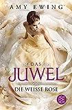 Das Juwel - Die Weiße Rose: Roman