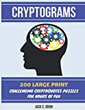 CRYPTOGRAMS: 200 LARGE PRINT Challenging Cryptoquotes Puzzles For Hours Of Fun