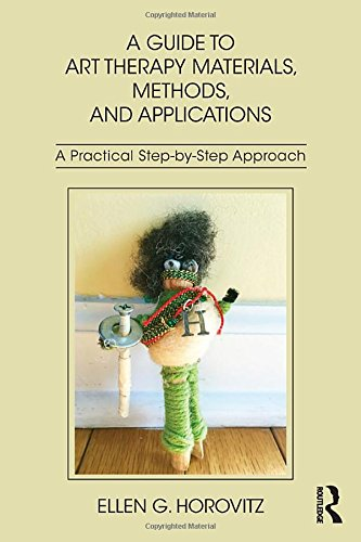 Compare Textbook Prices for A Guide to Art Therapy Materials, Methods, and Applications: A Practical Step-by-Step Approach 1 Edition ISBN 9781138209428 by Horovitz, Ellen G.