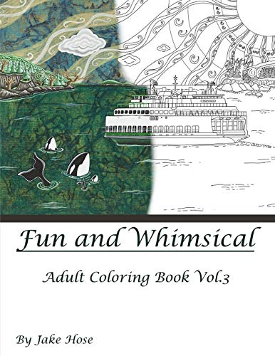 Fun and Whimsical Vol 3 Adult Coloring Book by Jake Hose (Fun and Whimsical Adult Coloring Book Series by Jake Hose, Band 3)