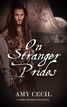 On Stranger Prides: A Pride and Prejudice Novel (Prides Series Book 1) by [Amy Cecil, Alicia Maslo]