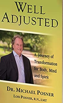 Well Adjusted: A Journey of Transformation for Body, Mind and Spirit by [Michael Posner DC, Lois Posner RN LMT, G.T. Roberts]