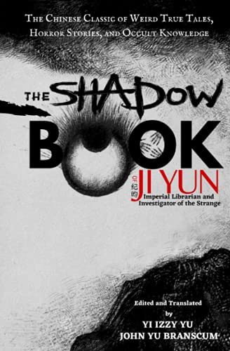 The Shadow Book of Ji Yun: The Chinese Classic of Weird True Tales, Horror Stories, and Occult Knowledge