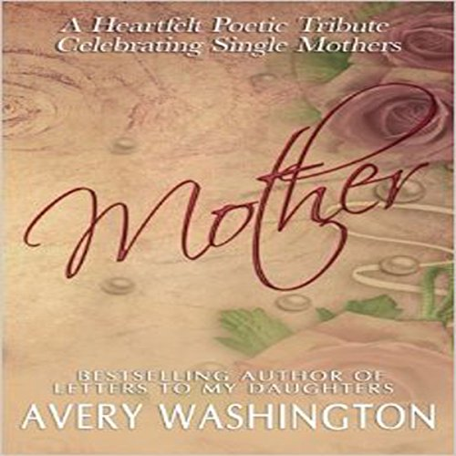 Mother: A Heartfelt Poetic Tribute Celebrating Single Mothers audiobook cover art
