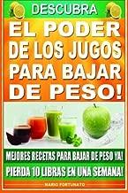 Descubra El Poder de los Jugos Para Bajar de Peso: Mejores Recetas Para Bajar de Peso Ya!, Pierda 10 Libras en Una Semana (Spanish Edition)