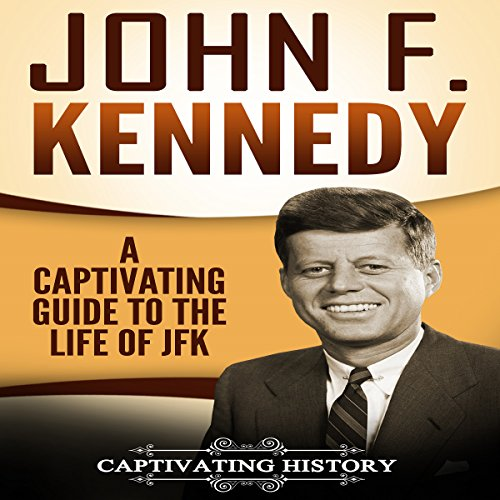 John F. Kennedy: A Captivating Guide to the Life of JFK audiobook cover art