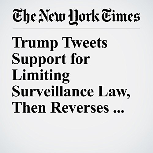 Trump Tweets Support for Limiting Surveillance Law, Then Reverses Himself copertina