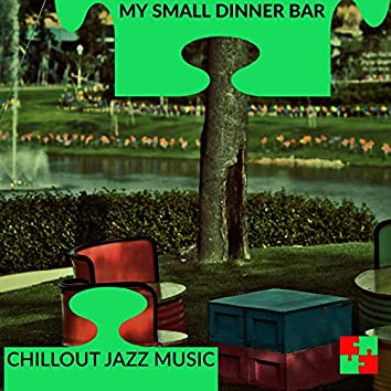 My Small Dinner Bar - Chillout Jazz Music