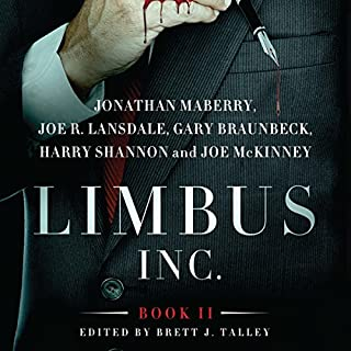 Limbus Inc., Book II                   By:                                                                                                                                 Jonathan Maberry,                                                                                        Joe R. Lansdale,                                                                                        Gary A. Braunbeck,                   and others                          Narrated by:                                                                                                                                 Gregory Zarcone                      Length: 10 hrs and 41 mins     61 ratings     Overall 4.4