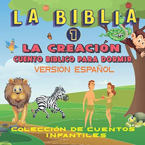 La Biblia 1, La Creación Cuento Bíblico Para Dormir, Versión Español: Cuento para dormir Ilustrado Infantil, para bebes y niños, 72 páginas, las más bellas historias de la biblia.
