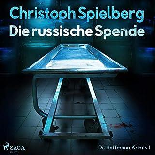 Die russische Spende     Dr. Hoffmann Krimis 1              Autor:                                                                                                                                 Christoph Spielberg                               Sprecher:                                                                                                                                 Ralf Richter                      Spieldauer: 10 Std. und 31 Min.     58 Bewertungen     Gesamt 3,9