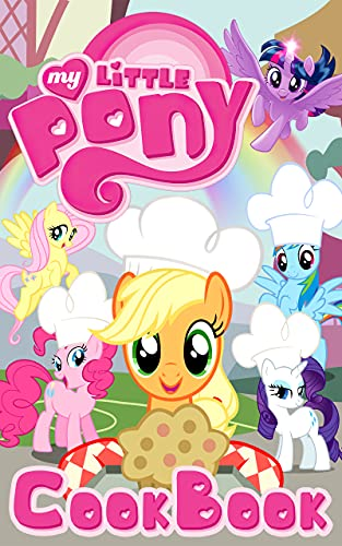 My Little Pony Cookbook: Recipes For 20 The Food You Want To Eat My Little Pony Cooks, Eats, And Laughs Together (English Edition)