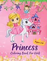 Princess Coloring Book For Girls Ages 3-9: Amazing Activity Book Including Princesses, Mermaids and Fairies in 80 Coloring Pages for Girls, Kids, Toddlers
