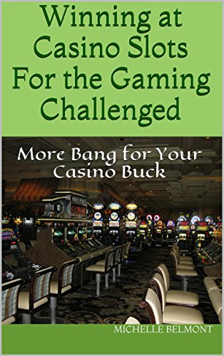 Winning at Casino Slots For the Gaming Challenged: More Bang for Your Casino Buck (Winning at Casinos For the Gaming Challenged Book 1) (English Edition)
