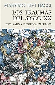 Los traumas del siglo XX. Naturaleza y política en Europa par  Livi Bacci Massimo