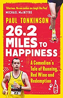 Paul Tonkinson - 26.2 Miles To Happiness: A Comedian's Tale Of Running, Red Wine And Redemption