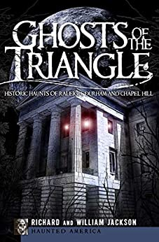 Ghosts of the Triangle: Historic Haunts of Raleigh, Durham and Chapel Hill (Haunted America) by [Richard Jackson, William Jackson]