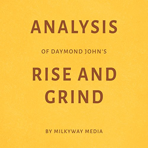 Analysis of Daymond John's Rise and Grind     By Milkyway Media              By:                                                                                                                                 Milkyway Media                               Narrated by:                                                                                                                                 Conner Goff                      Length: 27 mins     Not rated yet     Overall 0.0