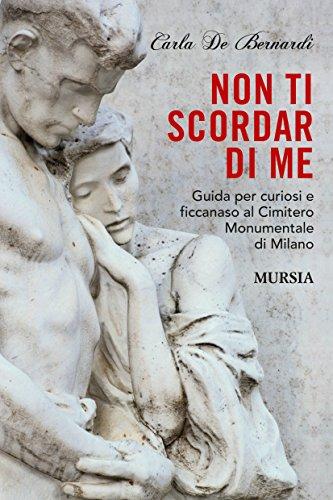 Non ti scordar di me: Guida per curiosi e ficcanaso al Cimitero Monumentale di Milano