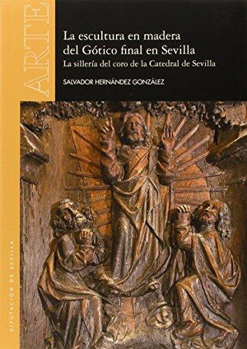 La Escultura en madera del Gótico final en Sevilla. La sillería del coro de la Catedral de Sevilla: 51 (Arte)