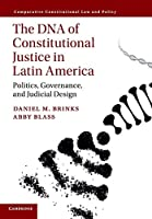 The DNA of Constitutional Justice in Latin America: Politics, Governance, and Judicial Design (Comparative Constitutional Law and Policy)