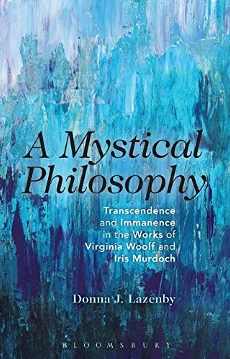 壊滅的な成熟したマークされたA Mystical Philosophy: Transcendence and Immanence in the Works of Virginia Woolf and Iris Murdoch