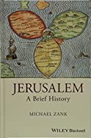 Jerusalem: A Brief History (Wiley Blackwell Brief Histories of Religion)