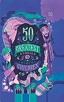 50 Greatest Stories For Older Children