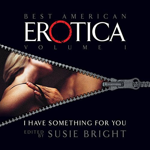 The Best American Erotica, Volume 1: I Have Something for You audiobook cover art
