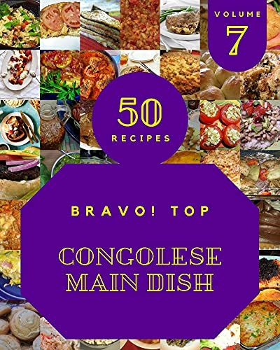 Bravo! Top 50 Congolese Main Dish Recipes Volume 7: Everything You Need in One Congolese Main Dish Cookbook! (English Edition)