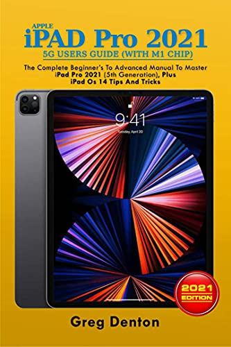 APPLE iPAD Pro 2021 5G USERS GUIDE (with M1 CHIP): The Complete Beginners to Advanced Guide Manual to Master iPad Pro 2021 (5th Generation), Plus iPad 0S 14 Tips and Tricks (English Edition)