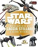 Star Wars. Enciclopedia dei caccia stellari e altri veicoli. Enciclopedia dei personaggi