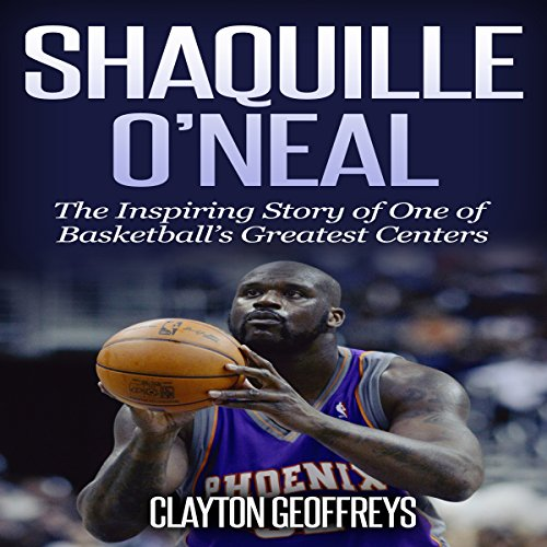 『Shaquille O'Neal: The Inspiring Story of One of Basketball's Greatest Centers』のカバーアート