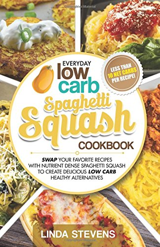 Spaghetti Squash Cookbook: Swap Your Favorite Recipes