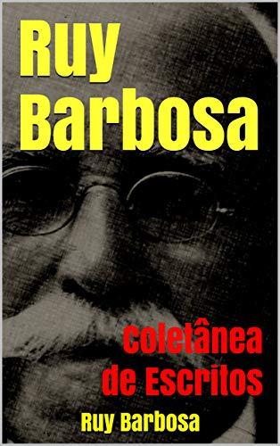 Ruy Barbosa: Coletânea de Escritos