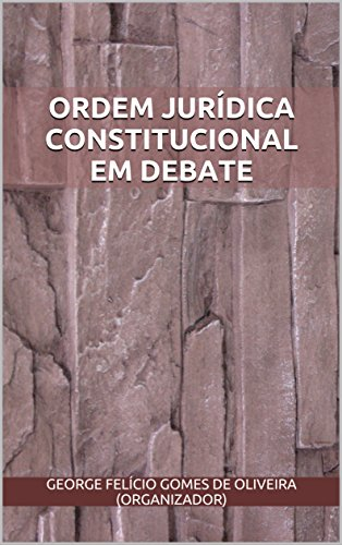 ORDEM JURÍDICA CONSTITUCIONAL EM DEBATE