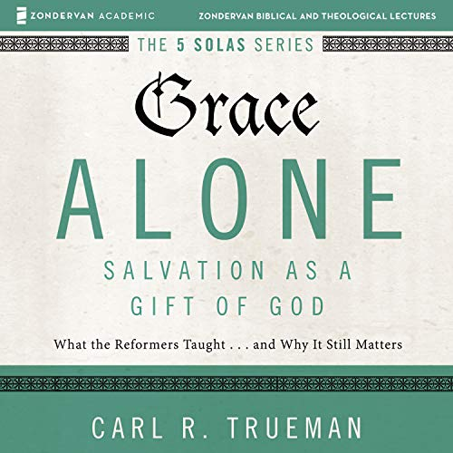 Grace Alone: Audio Lectures cover art