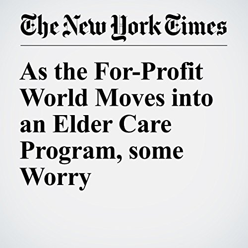 As the For-Profit World Moves into an Elder Care Program, some Worry cover art