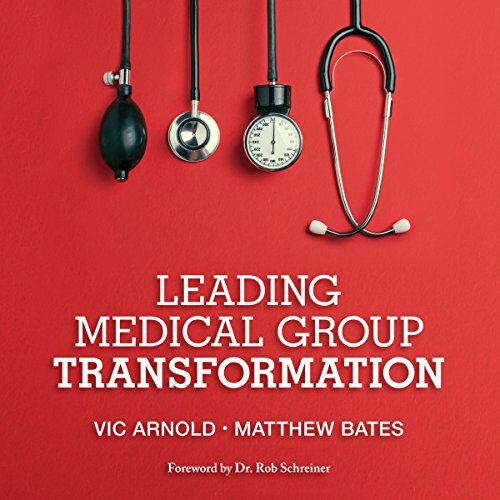 Leading Medical Group Transformation                   By:                                                                                                                                 Matthew Bates,                                                                                        Vic Arnold                               Narrated by:                                                                                                                                 Wayne Edwards                      Length: 6 hrs and 29 mins     Not rated yet     Overall 0.0
