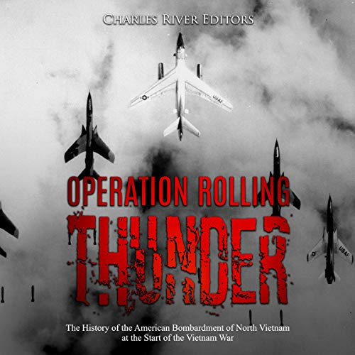 Operation Rolling Thunder: The History of the American Bombardment of North Vietnam at the Start of the Vietnam War audiobook cover art