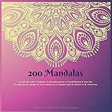 200 Mandalas - La joie fait venir le bonheur, le mécontentement et l'insatisfaction le font fuir. Un cœur joyeux permet de créer autour de soi ... de lumière et de renouveau. (French Edition)